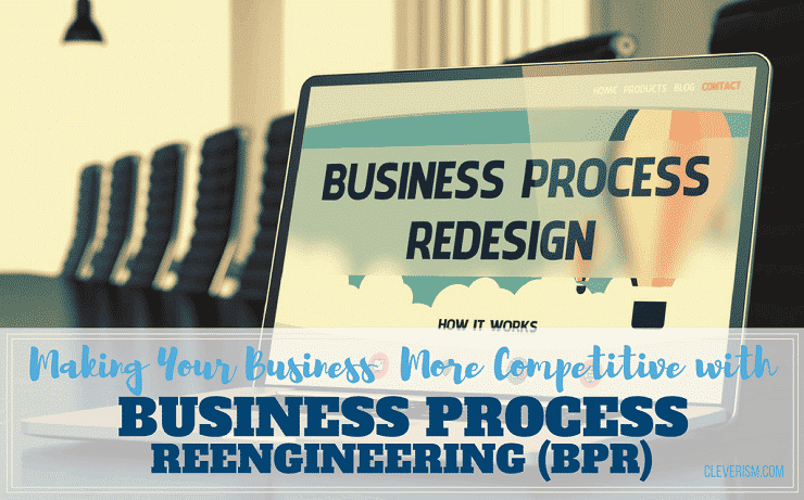 Making Your Business More Competitive with Business Process Reengineering (BPR)