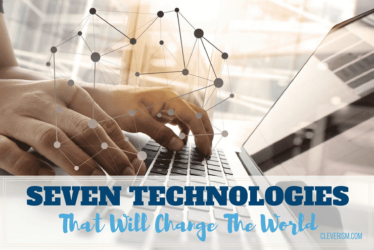 Seven Technologies that Will Change the World