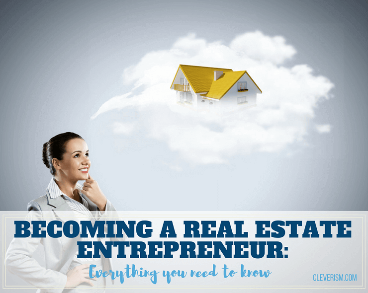 Becoming A Real Estate Entrepreneur: Everything You Need To Know