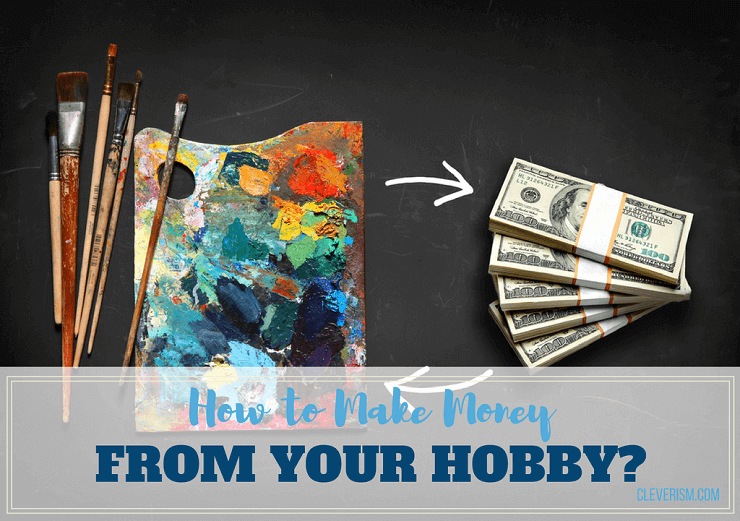 How to Make Money from Your Hobby?