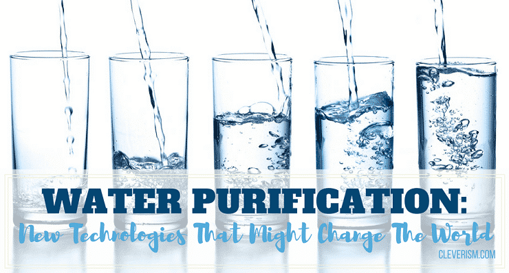 Water Purification: New Technologies that Might Change the World