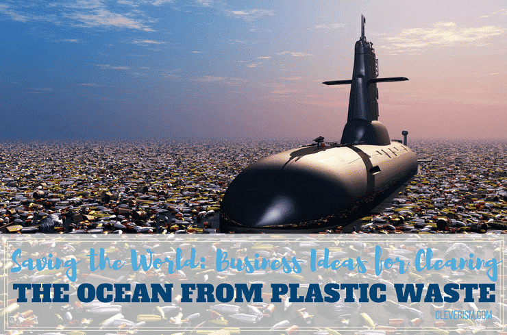 Saving the World: Business Ideas for Cleaning the Ocean from Plastic Waste
