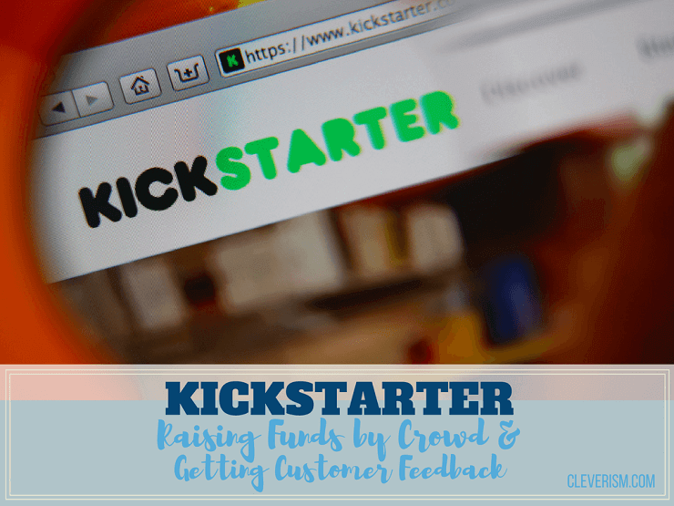 Kickstarter   Raising Funds by Crowd and Getting Customer Feedback