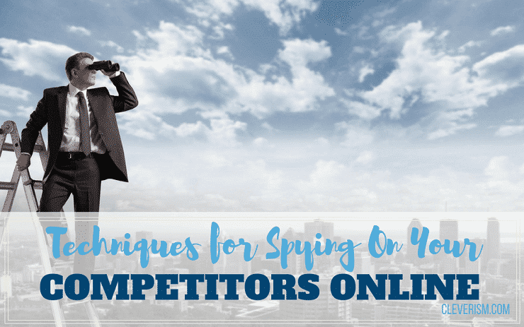 Techniques for Spying On Your Competitors Online