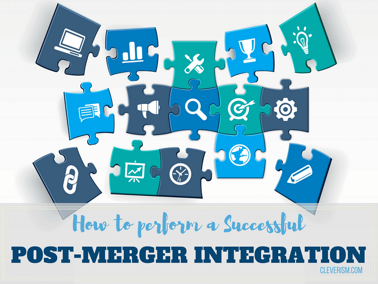How to Perform a Successful Post-Merger Integration