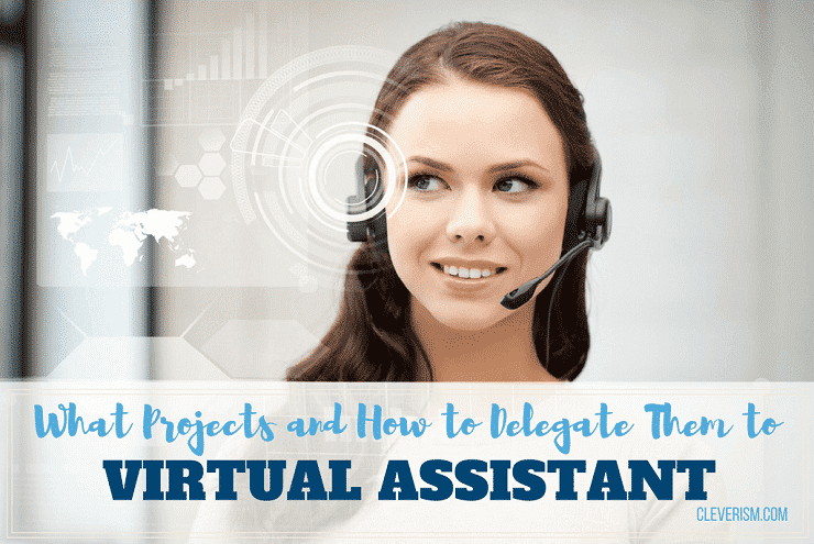 What Projects and How to Delegate Them to Virtual Assistant