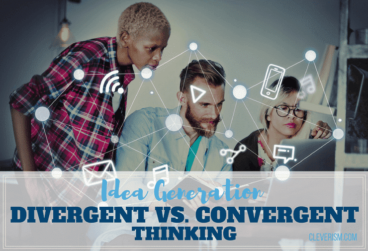Idea Generation: Divergent vs. Convergent Thinking