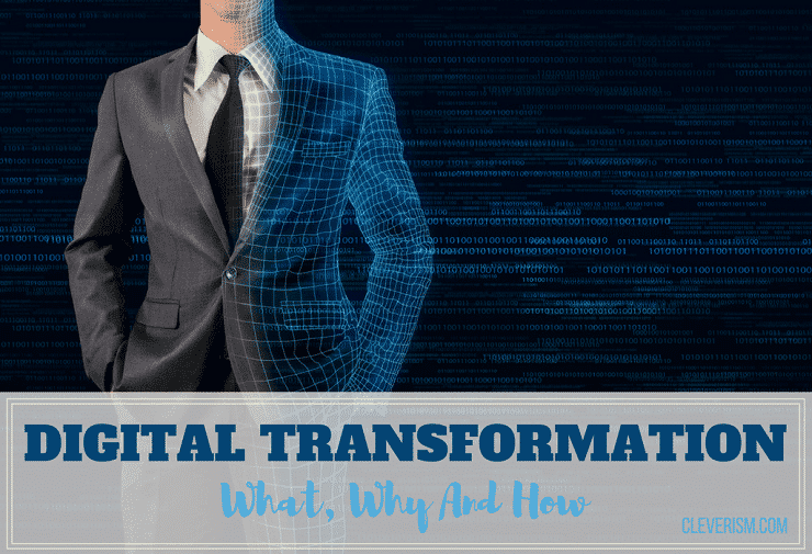 Digital Transformation: What, Why And How