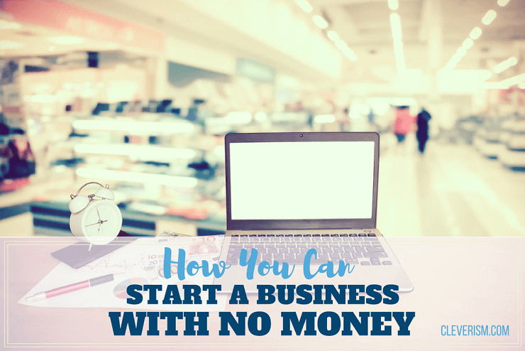 How You Can Start A Business With No Money