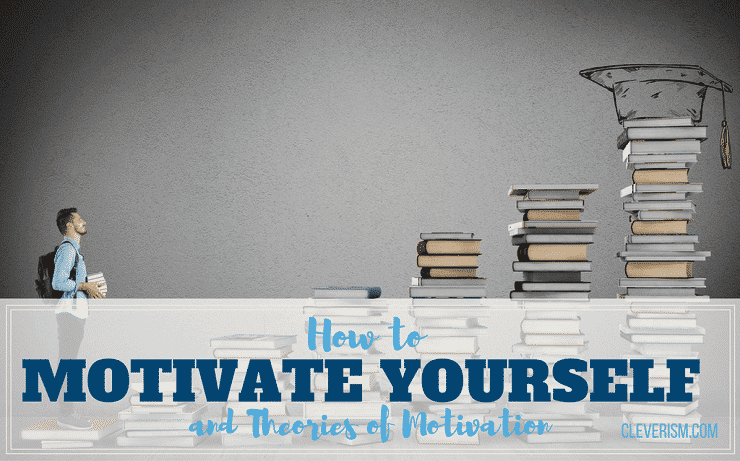 How to Motivate Yourself and Theories of Motivation