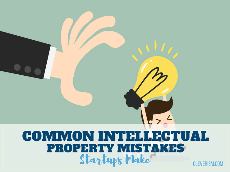 Common Intellectual Property Mistakes Startups Make