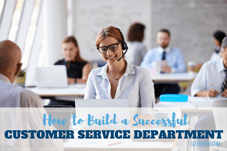 How to Build a Successful Customer Service Department