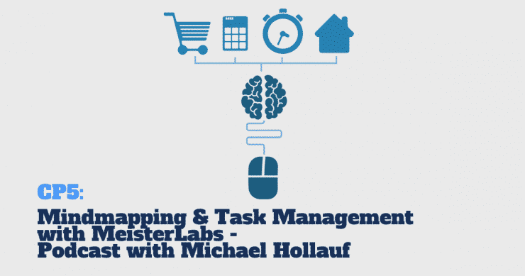 CP5: Building Mind-Maps and Managing Tasks with MeisterLabs - Podcast with Michael Hollauf