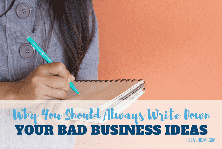 Why You Should Always Write Down Your Bad Business Ideas