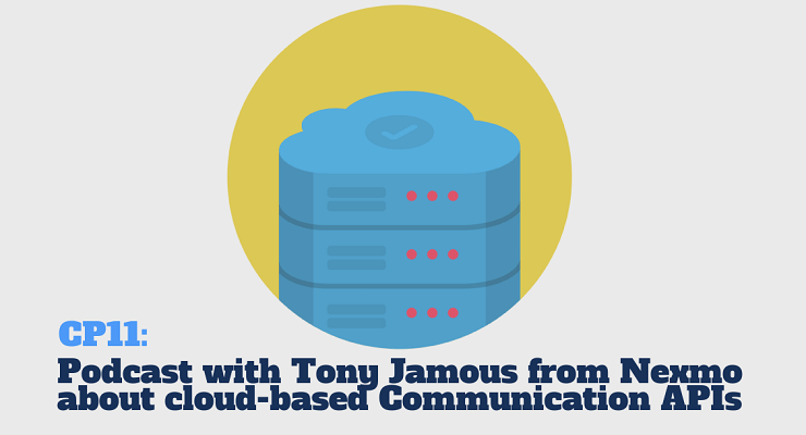 CP11: Podcast with Tony Jamous from Nexmo about cloud-based Communication APIs