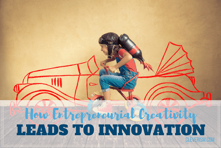 How Entrepreneurial Creativity Leads to Innovation