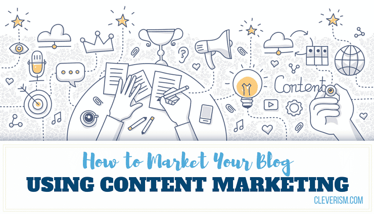 How to Market Your Blog Using Content Marketing