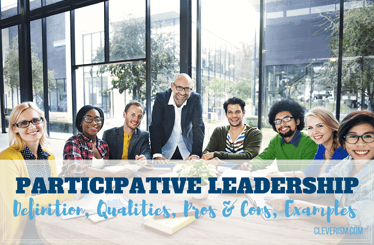 Participative Leadership Guide: Definition, Qualities, Pros & Cons, Examples