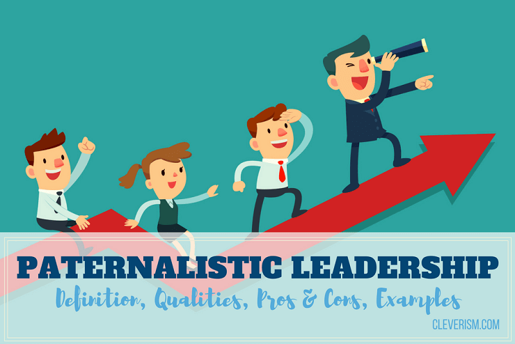 Paternalistic Leadership Guide: Definition, Qualities, Pros & Cons, Examples