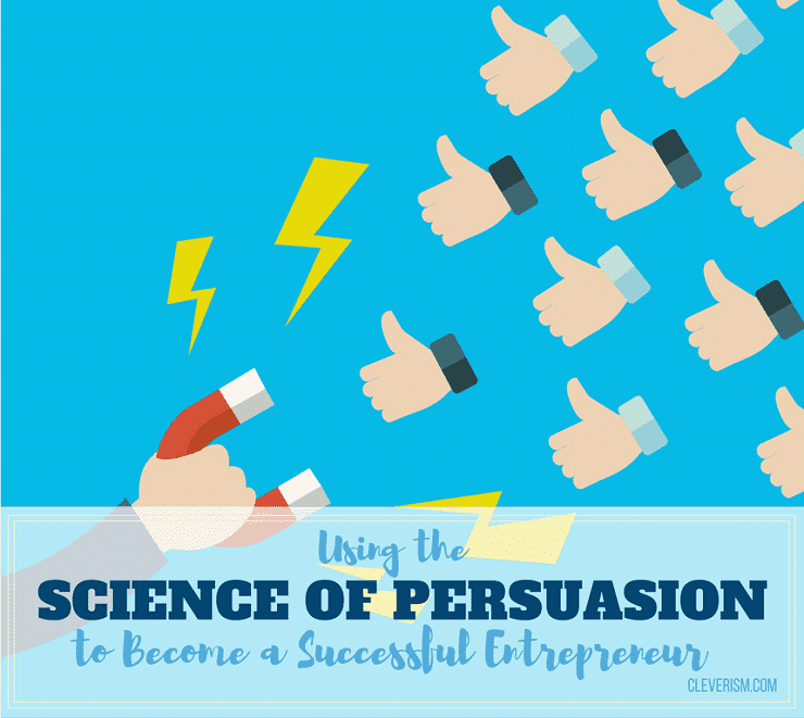 Using the Science of Persuasion to Become a Successful Entrepreneur