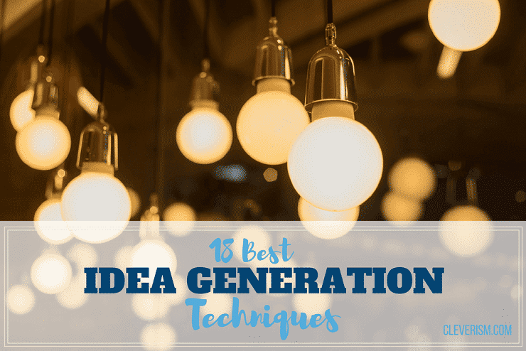 18 Best Idea Generation Techniques