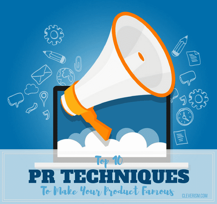 Top 10 PR Techniques to Make Your Product Famous