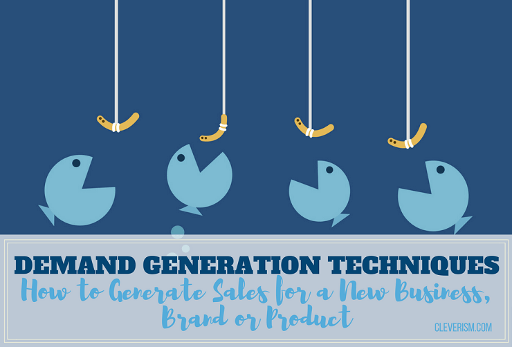 Demand Generation Techniques: How to Generate Sales for a New Business, Brand or Product