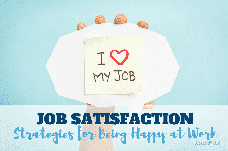 Job Satisfaction: Strategies for Being Happy at Work
