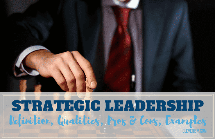 Strategic Leadership Guide: Definition, Qualities, Pros & Cons, Examples