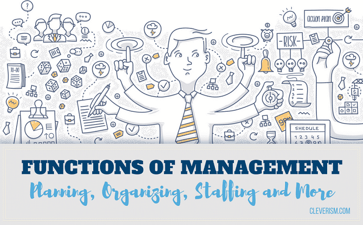 Functions Of Management Planning Organizing Staffing And More Cleverism
