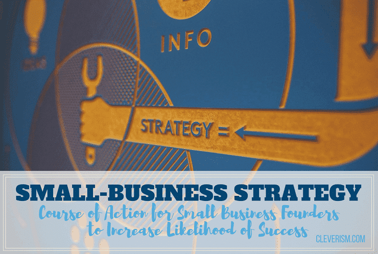 Small-Business Strategy: Course of Action for Small Business Founders to Increase Likelihood of Success