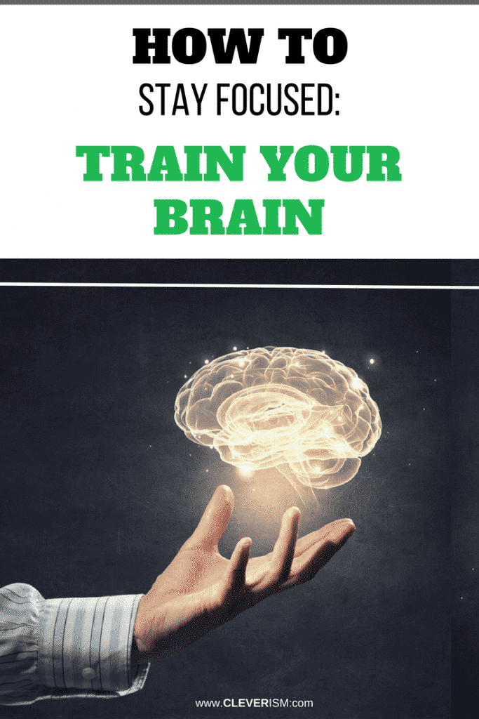 How to Stay Focused Train Your Brain