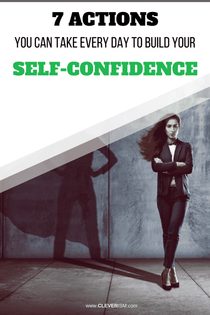 7 Actions You Can Take Every Day to Build Your Self-Confidence