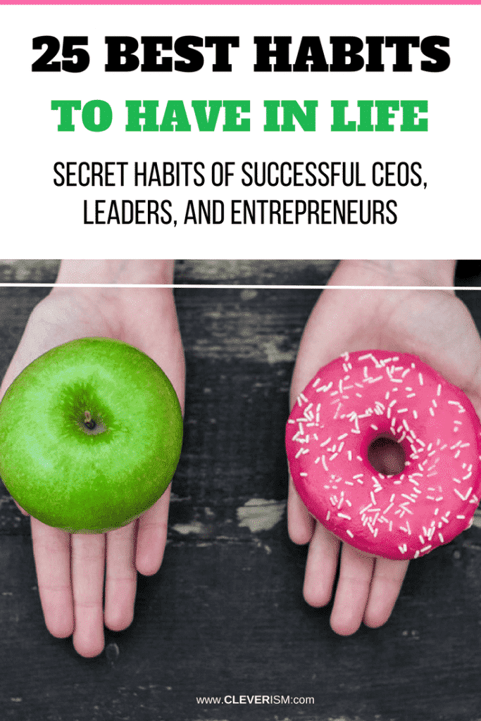 25 Best Habits to Hаvе in Life (Secret Habits of Successful CEOs, Leaders, and Entrepreneurs)