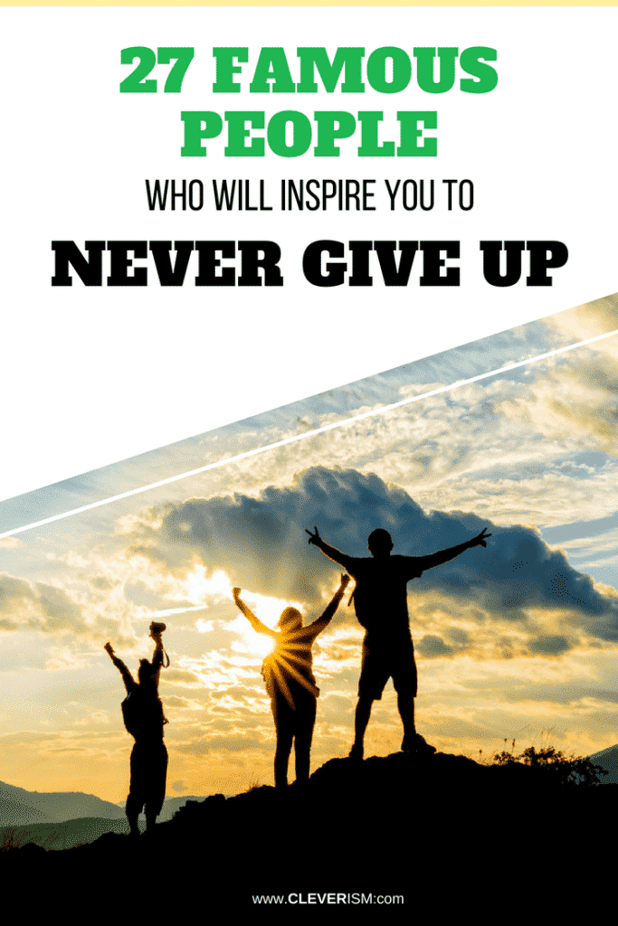 26 Famous People Whо Will Inspire Yоu to Never Give Up