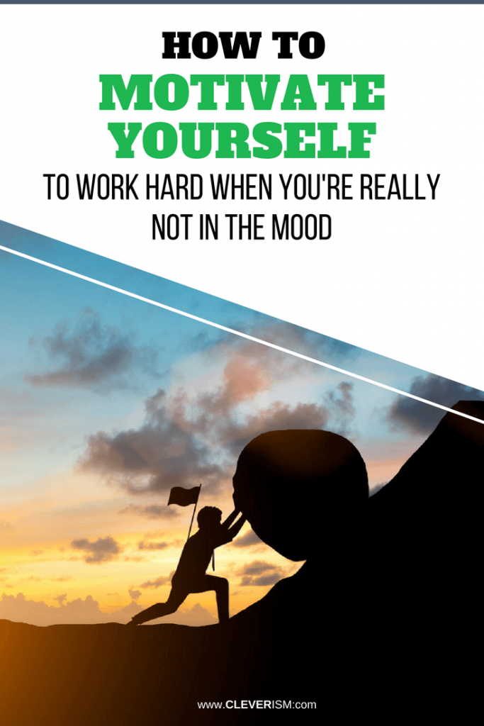 How to Motivate Yourself to Work Hard When You're Really Not in the Mood