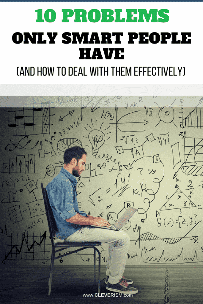 10 Рrоblеmѕ Only Smart Реорlе Hаvе (and How to Deal with Them Effectively)