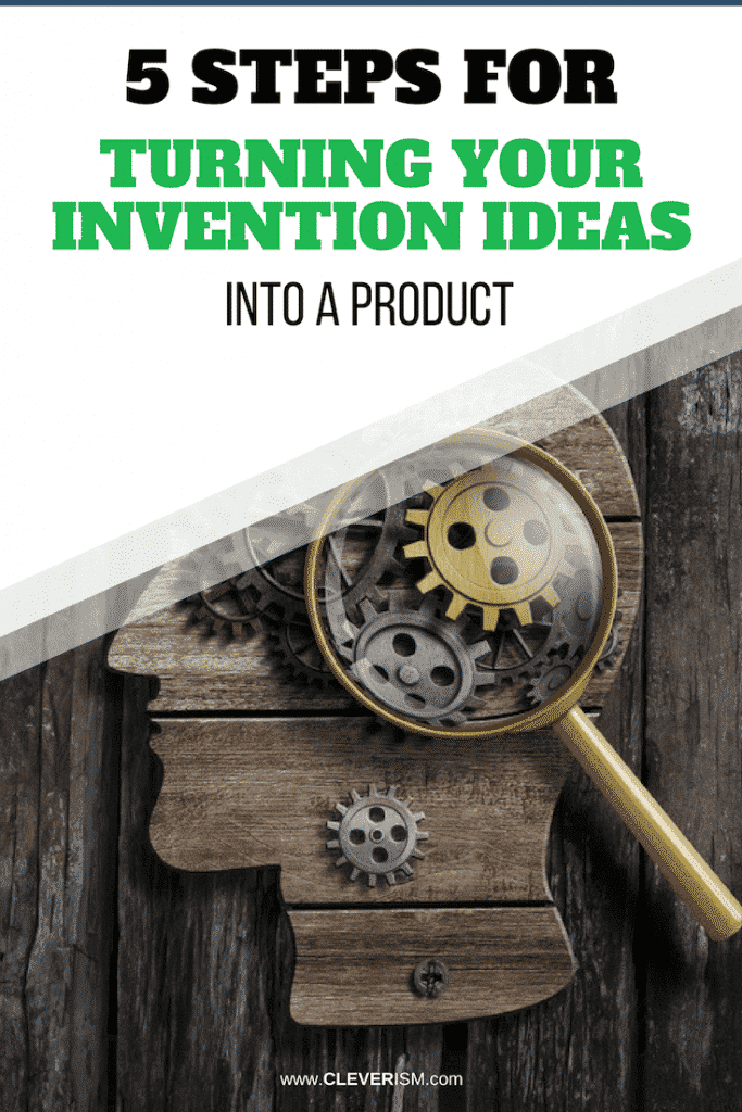 5 Steps for Turning Your Invention Ideas Into a Product