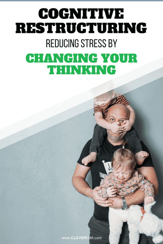 Cognitive Restructuring: Reducing Stress by Changing Your Thinking