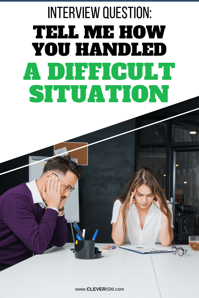 Interview Question: Tell Me How You Handled A Difficult Situation