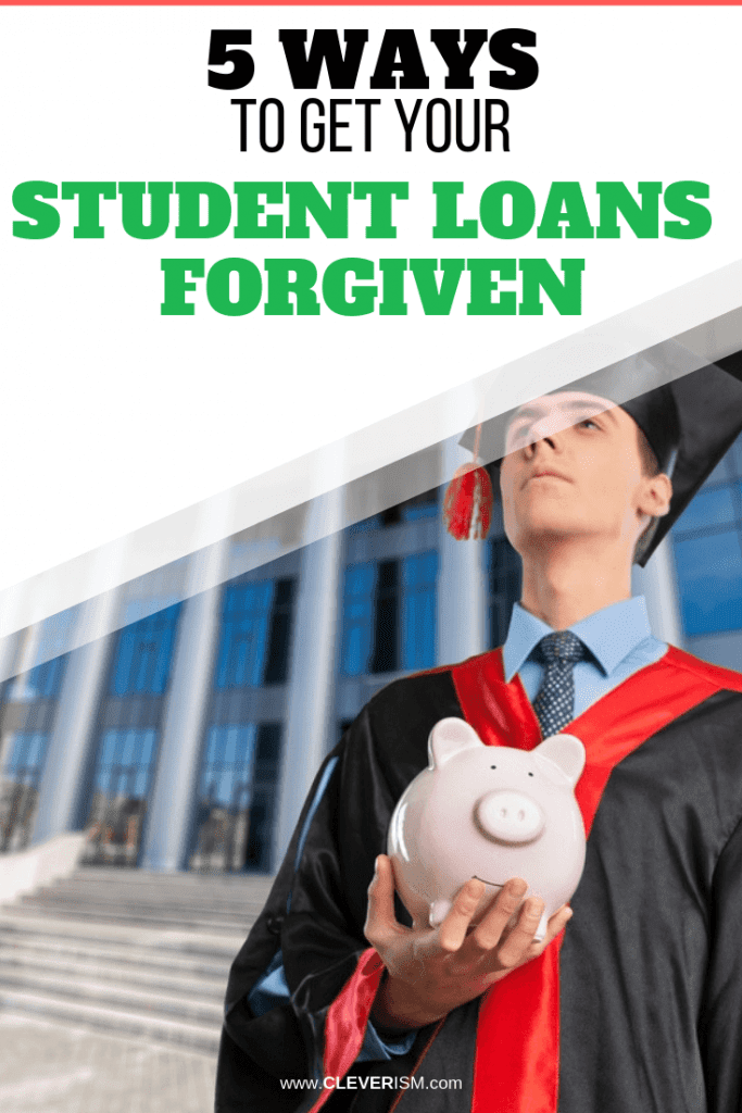 5 Ways to Get Your Student Loans Forgiven