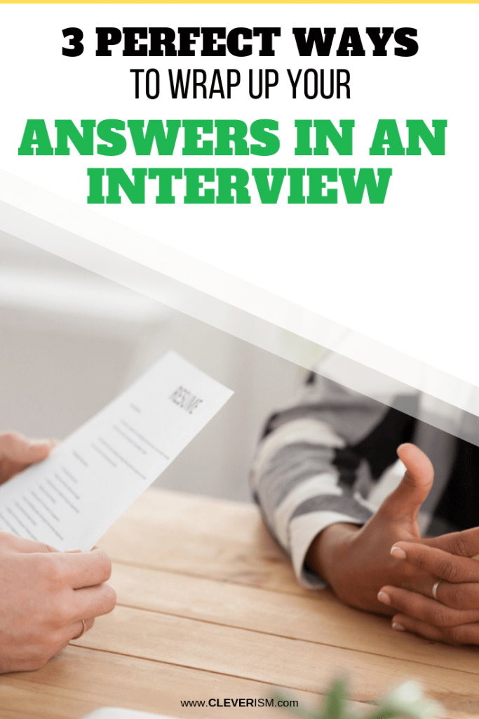3 Perfect Ways to Wrap Up Your Answers in an Interview
