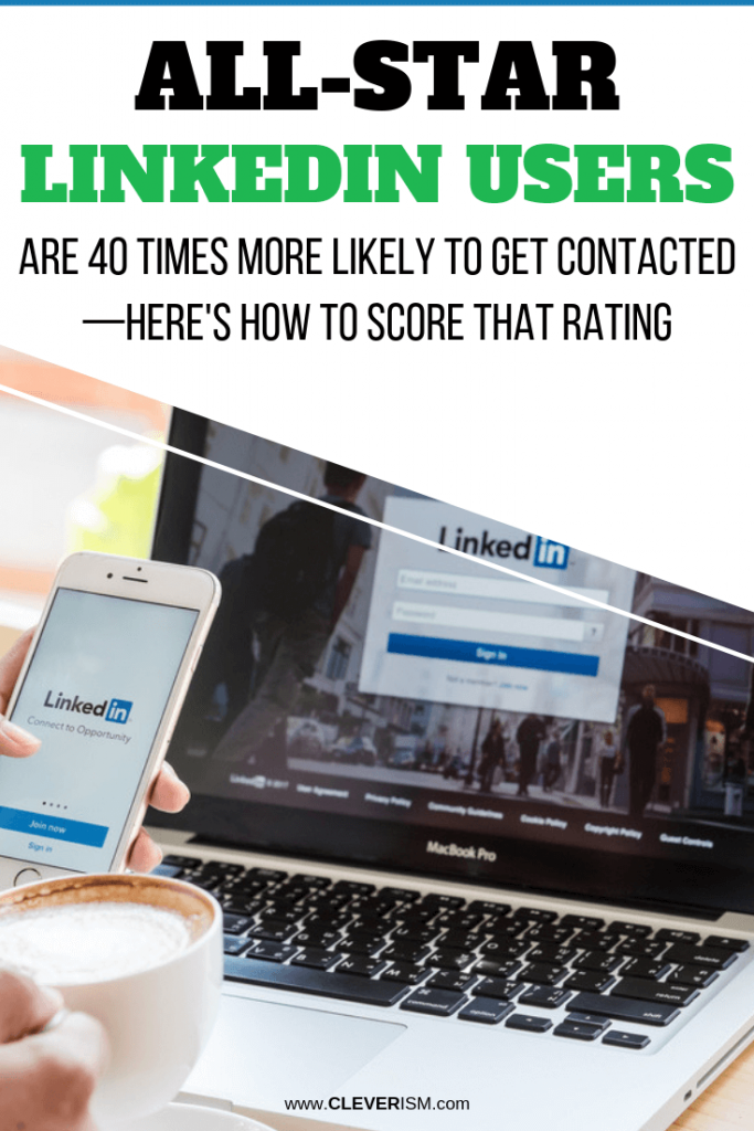 All-Star LinkedIn Users Are 40 Times More Likely to Get Contacted - Here's How to Score That Rating