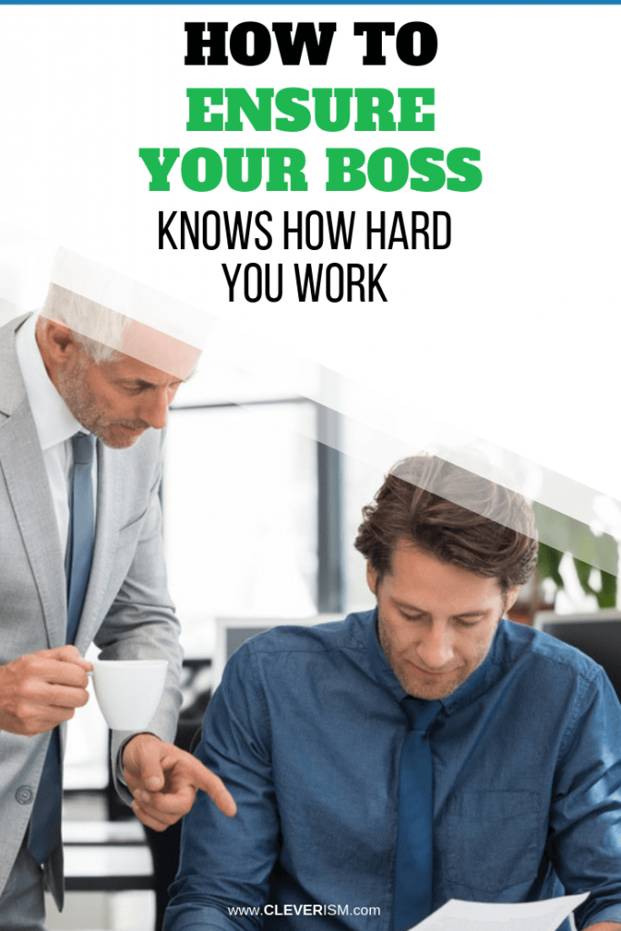 How to Ensure Your Boss Knows How Hard You Work
