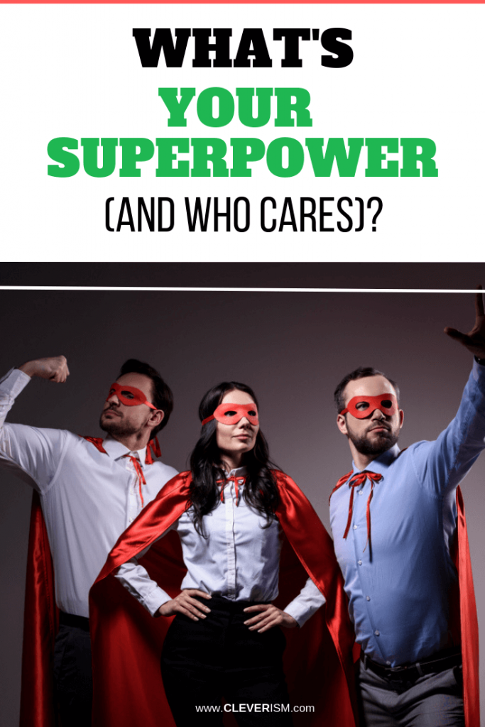 What's Your Superpower (and Who Cares)?