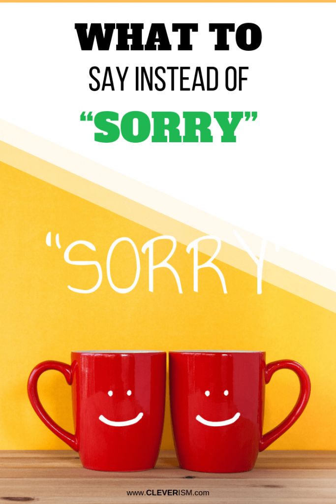 "What to Say Instead of ""Sorry"""