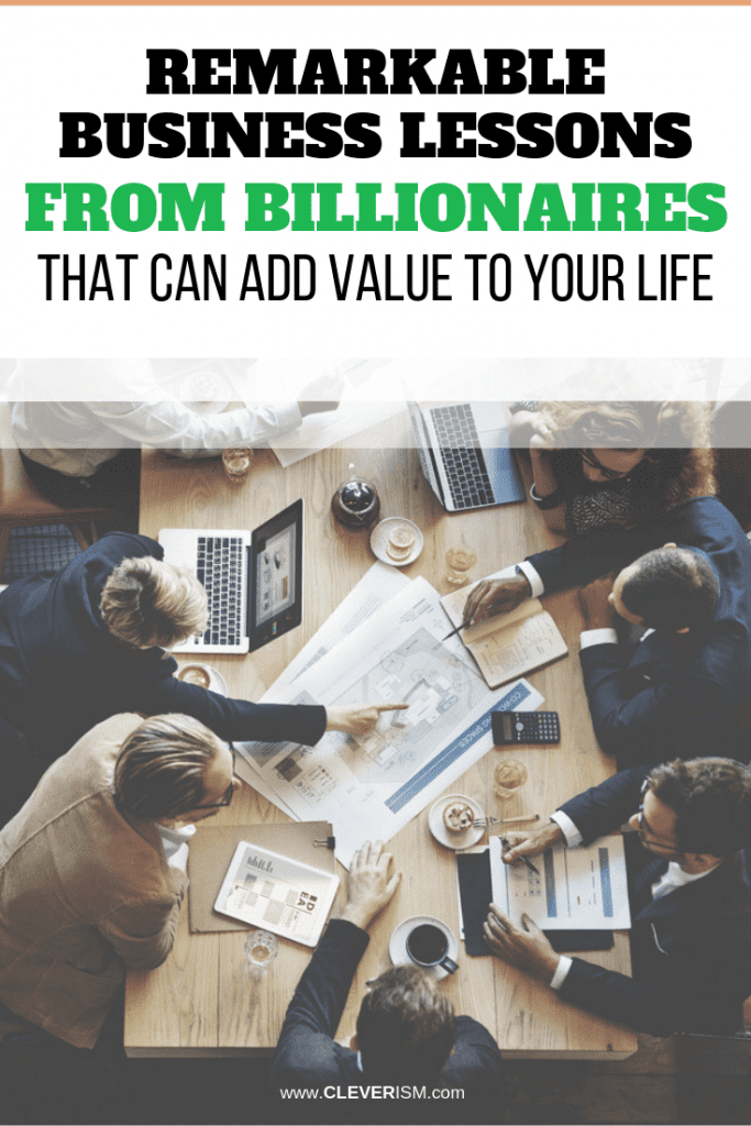 Remarkable Business Lessons from Billionaires That Can Add Value to Your Life