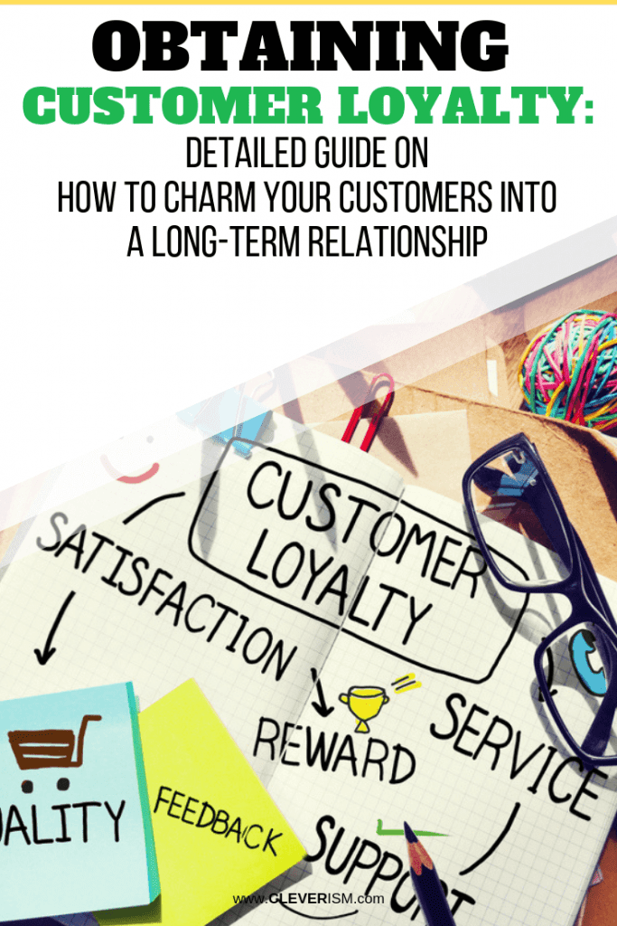 Obtaining Customer Loyalty: Detailed Guide on How to Charm Your Customers into a Long-term Relationship