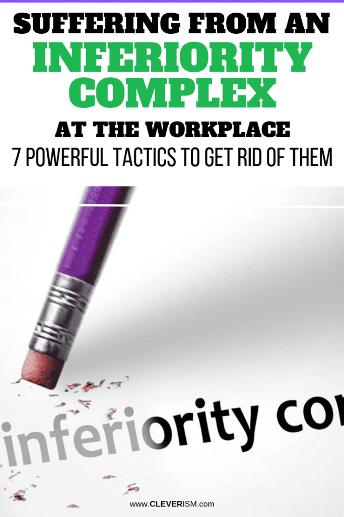 Suffering From an Inferiority Complex at the Workplace? 7 Powerful Tactics to Get Rid of Them