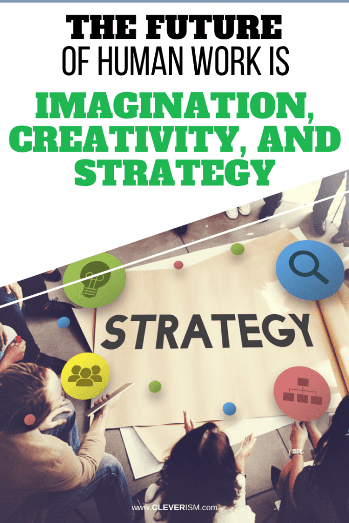 The Future of Human Work is Imagination, Creativity, and Strategy